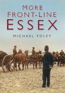 Foley, Michael - More Front Line Essex - 9780750949514 - V9780750949514
