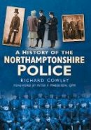 Cowley, Richard - A history of the Northamptonshire Police - 9780750949569 - V9780750949569