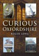 Long, Roger - Curious Oxfordshire - 9780750949576 - V9780750949576