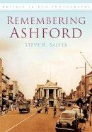 Salter, Steve - Remembering Ashford in Old Photographs (Britain in Old Photographs) - 9780750949682 - V9780750949682