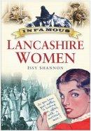 Shannon, Issy - Infamous Lancashire Women - 9780750949699 - V9780750949699