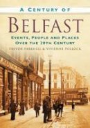 Parkhill, Trevor - A Century of Belfast: Events, People and Places over the 20th Century - 9780750950121 - KEX0291023