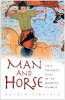 Sinclair, Andrew - Man and Horse: Four Thousand Years of the Mounted Warrior - 9780750950343 - V9780750950343