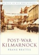 Beattie, Frank - Post-War Kilmarnock (Britain in Old Photographs) - 9780750950381 - V9780750950381