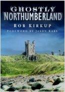 Kirkup, Rob - Ghostly Northumberland - 9780750950435 - V9780750950435