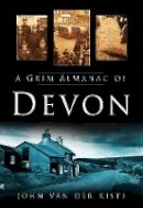 Van der Kiste, John - A Grim Almanac of Devon - 9780750950473 - V9780750950473