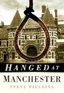 Fielding, Steve - Hanged at Manchester - 9780750950527 - V9780750950527