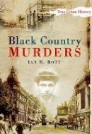 Bott, Ian M. - Black Country Murders (Sutton True Crime History) - 9780750950534 - V9780750950534