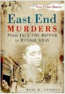 Storey, Neil R. - East End Murders: From Jack the Ripper to Ronnie Kray (Sutton True Crime History) - 9780750950695 - V9780750950695