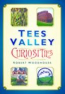 Woodhouse, Robert - Tees Valley Curiosities - 9780750950770 - V9780750950770