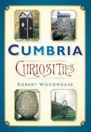 Woodhouse, Robert - Cumbria Curiosities - 9780750950787 - V9780750950787