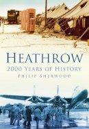 Sherwood, Philip - Heathrow: 2,000 Years of History - 9780750950862 - V9780750950862