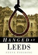 Fielding, Steven - Hanged at Leeds - 9780750950930 - V9780750950930