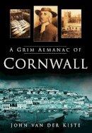 Van der Kiste, John - A Grim Almanac of Cornwall - 9780750951319 - V9780750951319