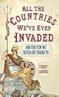 Laycock, Stuart - All The Countries We've Ever Invaded: And the Few We Never Got Round To - 9780750952125 - V9780750952125