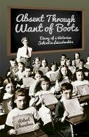 Elverstone, Robert - Absent Through Want of Boots: Diary of a Victorian School in Leicestershire - 9780750952187 - V9780750952187