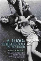 Feeney, Paul - A 1950s Childhood in Pictures - 9780750952958 - V9780750952958