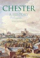 Ward, Simon - Chester: A History - 9780750955539 - V9780750955539