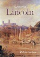 Gurnham, Richard - A History of Lincoln - 9780750955560 - V9780750955560