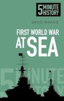 Wragg, David - 5 Minute History: First World War at Sea - 9780750955676 - V9780750955676