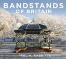 Rabbitts, Paul - Bandstands of Britain - 9780750956062 - V9780750956062