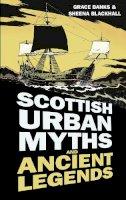 Blackhall, Sheena, Banks, Grace - Scottish Urban Myths and Ancient Legends (Urban Legends) - 9780750956222 - V9780750956222