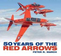 March, Peter R. - 50 Years of the Red Arrows - 9780750956345 - V9780750956345