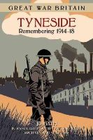 Bath, Jo - Great War Britain Tyneside: Remembering 1914-18 - 9780750956512 - V9780750956512