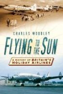 Woodley, Charles - Flying to the Sun - 9780750956604 - V9780750956604