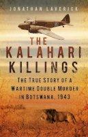 Laverick, Jonathan - The Kalahari Killings: The True Story of a Wartime Double Murder in Botswana, 1943 - 9780750956659 - V9780750956659