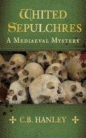 Hanley, C.B. - Whited Sepulchres (A Mediaeval Mystery) - 9780750956826 - V9780750956826