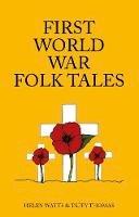 Thomas, Taffy, Watts, Helen - First World War Folk Tales (Folk Tales: United Kingdom) - 9780750958325 - V9780750958325