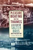 Wenham, Simon - Pleasure Boating on the Thames: A History of Salter Bros, 1858-present Day - 9780750958332 - V9780750958332