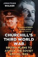 Walker, Jonathan - Churchill's Third World War: British Plans to Attack the Soviet Empire, 1945 - 9780750958387 - V9780750958387