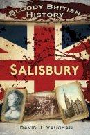 J. Vaughan, David - Bloody British History: Salisbury (Bloody History) - 9780750958417 - V9780750958417