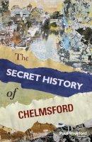 Wreyford, Paul - The Secret History of Chelmsford - 9780750958479 - V9780750958479