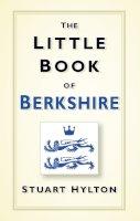 Hylton, Stuart - The Little Book of Berkshire - 9780750958516 - V9780750958516