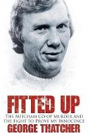 Thatcher, George, May, Anthony - Fitted Up: The Mitcham Co-op Murder and the Fight to Prove my Innocence - 9780750959650 - V9780750959650