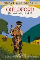 Rose, Dave, The Guilford Institute - Great War Britain Guildford: Remembering 1914 - 1918 - 9780750960274 - V9780750960274