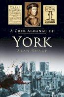 Sharp, Alan - A Grim Almanac of York (Grim Almanacs) - 9780750960632 - V9780750960632