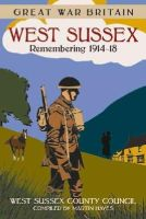 West Sussex County Council - West Sussex: Remembering 1914-18 (Great War Britain) - 9780750960656 - V9780750960656