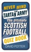- Never Mind the Tartan Army: The Ultimate Scottish Football Quiz Book - 9780750960731 - V9780750960731