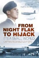 Levy DFC, Captain Reginald - From Night Flak to Hijack: It's a Small World - 9780750961042 - V9780750961042