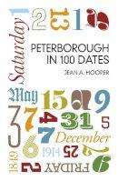 Hooper, Jean A - Peterborough in 100 Dates - 9780750961530 - V9780750961530