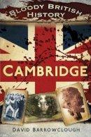 Barrowclough, David - Bloody British History: Cambridge - 9780750961585 - V9780750961585