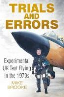Brooke, Mike - Trials and Errors: Experimental UK Test Flying in the 1970s - 9780750961608 - V9780750961608
