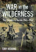 Redding, Tony - War in the Wilderness: The Chindits in Burma 1943-1944 - 9780750962179 - V9780750962179
