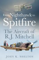 Shelton, John K. - From Nighthawk to Spitfire: The Aircraft of R.J. Mitchell - 9780750962223 - V9780750962223