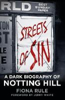 Rule, Fiona - Streets of Sin: A Dark Biography of Notting Hill - 9780750962384 - V9780750962384