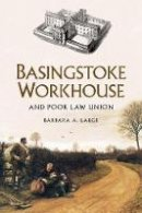 Large, Barbara - Basingstoke Workhouse: And Poor Law Union - 9780750962407 - V9780750962407